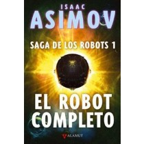 EL ROBOT COMPLETO (SAGA DE LOS ROBOTS Nº 1)