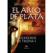 EL ARCO DE PLATA: GUERREROS DE TROYA I