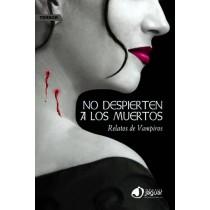 NO DESPIERTEN A LOS MUERTOS: RELATOS DE VAMPIROS